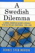 Swedish Dilemma A Liberal European Nation's Struggle With Racism And Xenophobia, 1990-2000