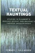 Textual Hauntings Studies in Flaubert's Madame Bovary And Mauriac's Therese Desqueyroux
