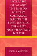 Peter the Great And the Russian Military Campaigns During the Final Years of the Great North...