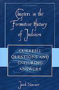 Chapters in the Formative History of Judaism Current Questions And Enduring Answers