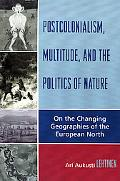 Postcolonialism, Multitude, And the Politics of Nature On the Changing Geographies of the Eu...
