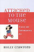 Attached to the Mouse Disney And Contemporary Art