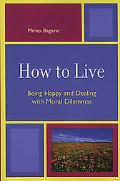 How to Live Being Happy And Dealing With Moral Dilemmas