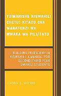 Tuimarishe Kiswahili Chetu/Building Proficiency in Kiswahili Kitabu Cha Wanafunzi Wa Mwaka W...