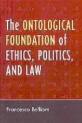 Ontological Foundation of Ethics, Politics, and Law