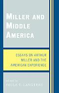 Miller and Middle America Essays on Arthur Miller and the American Experience