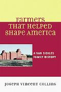 Farmers That Helped Shape America A Van Sickles Family History