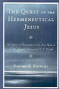 Quest of the Hermeneutical Jesus: The Impact of Hermeneutics on the Jesus Research of John D...