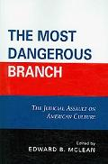 Most Dangerous Branch: The Judicial Assault on American Culture