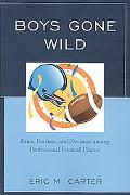 Boys Gone Wild: Fame, Fortune, And Deviance Among Professional Football Players