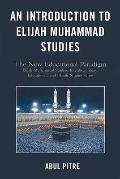 An Introduction to Elijah Muhammad Studies: The New Educational Paradigm (Eliajh Muhammad St...