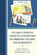 Culturally Sensitive Narrative Interventions for Immigrant Children and Adolescents