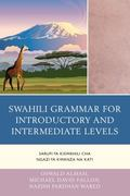 Swahili Grammar for Introductory and Intermediate Levels : Sarufi Ya Kiswahili Cha Ngazi Ya ...