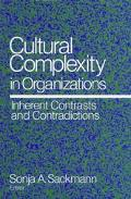 Cultural Complexity in Organizations Inherent Contrasts and Contradictions
