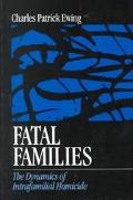 Fatal Families The Dynamics of Intrafamilial Homicide