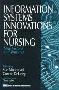 Information Systems Innovations for Nursing New Visions and Ventures