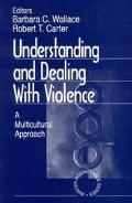 Understanding and Dealing With Violence A Multicultural Approach