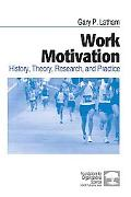 Work Motivation History, Theory, Research, And Practice