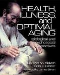 Health, Illness, and Optimal Aging Biological and Psychosocial Perspectives