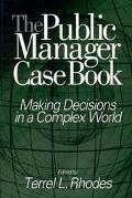 Public Manager Case Book Making Decisions in a Complex World