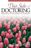 This Side of Doctoring Reflections from Women in Medicine