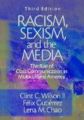 Racism, Sexism, and the Media The Rise of Class Communication in Multicultural America