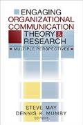 Engaging Organizational and Communication Theory and Research Multiple Perspectives