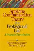 Applying Communication Theory for Professional Life A Practical Introduction
