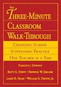 Three Minute Classroom Walk-Through Changing School Supervisory Practice One Teacher at a Time