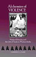 Alchemies Of Violence Myths Of Identity And The Life Of Trade In Western India