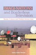 Imagi-nations And Borderless Television Media, Culture and Politics Across Asia