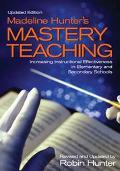 Madeline Hunter's Mastery Teaching Increasing Instructional Effectiveness in Elementary and ...