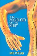 Sociology Of The Body Mapping the Abstraction Of Embodiment