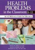 Health Problems in the Classroom 6-12 An A-Z Reference Guide for Educators