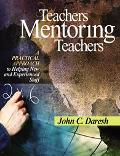 Teachers Mentoring Teachers A Practical Approach to Helping New and Experienced Staff