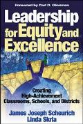 Leadership for Equity and Excellence Creating High-Achievement Classrooms, Schools, and Dist...