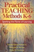 Practical Teaching Methods K-6 Sparking the Flame of Learning