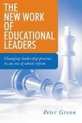 New Work of Educational Leaders Changing Leadership Practice in an Era of School Reform
