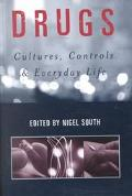 Drugs Cultures, Controls and Everyday Life
