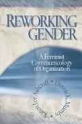 Reworking Gender A Feminist Communicology of Organization