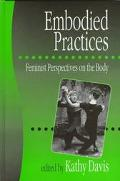 Embodied Practices Feminist Perspectives on the Body