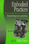 Embodies Practices Feminist Perspectives on the Body