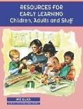 Resources for Early Learning Children, Adults and Stuff