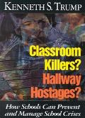 Classroom Killers? Hallway Hostages? How Schools Can Prevent and Manage School Crises