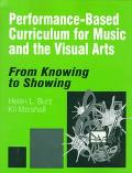 Performance-Based Curriculum for Music and the Visual Arts From Knowing to Showing