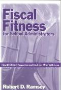 Fiscal Fitness for School Administrators How to Stretch Resources and Do Even More With Less