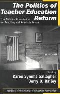 Politics of Teacher Education Reform The National Commission on Teaching and America's Future