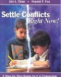 Settle Conflicts Right Now A Step-By-Step Guide for K-6 Classrooms