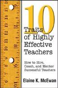 10 Traits of Highly Effective Teachers How to Hire, Coach, and Mentor Successful Teachers