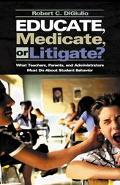 Educate, Medicate, or Litigate? What Teachers, Parents, and Administrators Must Do About Sut...